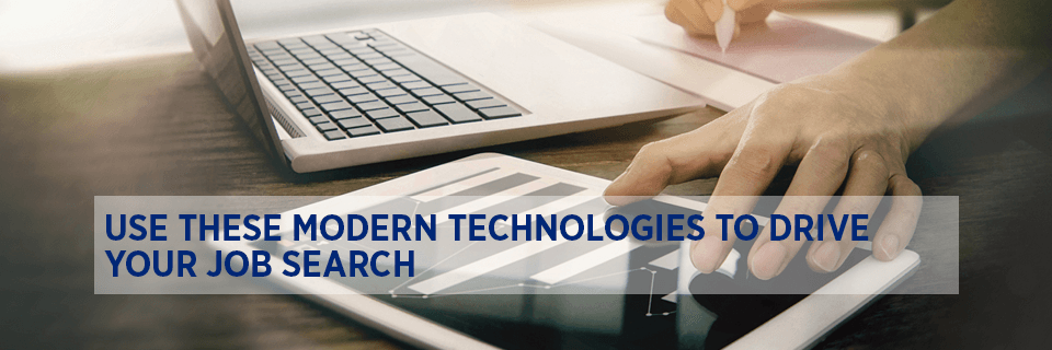 Use these modern technologies to drive your job search