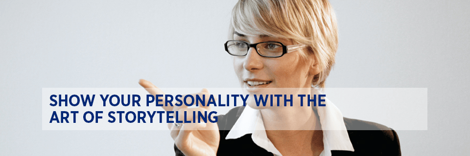 Show your personality with the art of storytelling