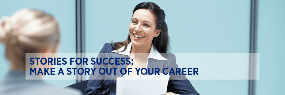 Stories for success: make a story out of your career
