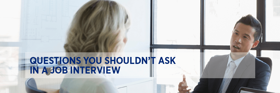 Questions you shouldn't ask in a job interview